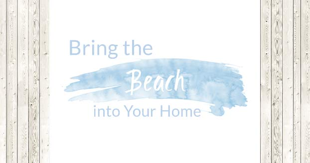 12 Ways to Bring the Beach Into Your Home