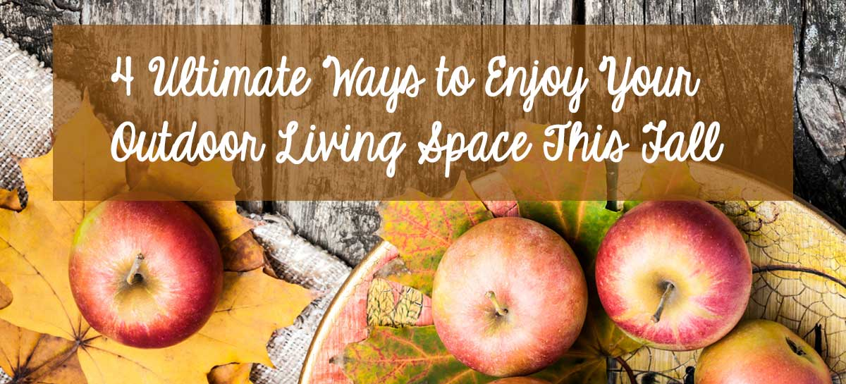 4 Ultimate Ways to Enjoy Your Outdoor Living Space This Fall