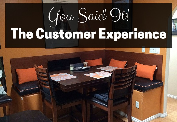 Your Said It! The Customer Experience