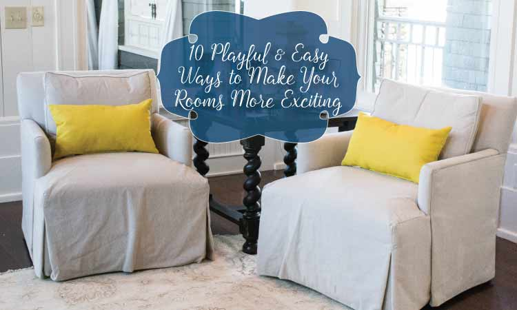 10 Playful & Easy Ways to Make Your Rooms More Exciting