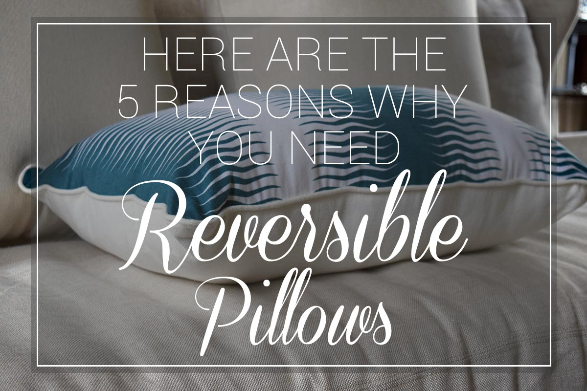 Here Are The 5 Reasons Why You Need Reversible Pillows