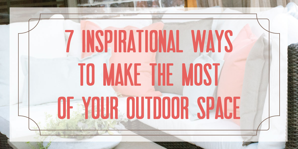 7 Inspirational Ways To Make The Most Of Your Outdoor Space Cushion Source Blog