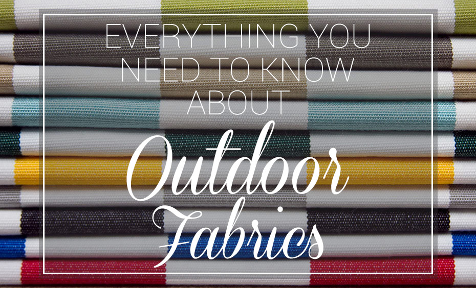 everything you need to know about outdoor fabrics