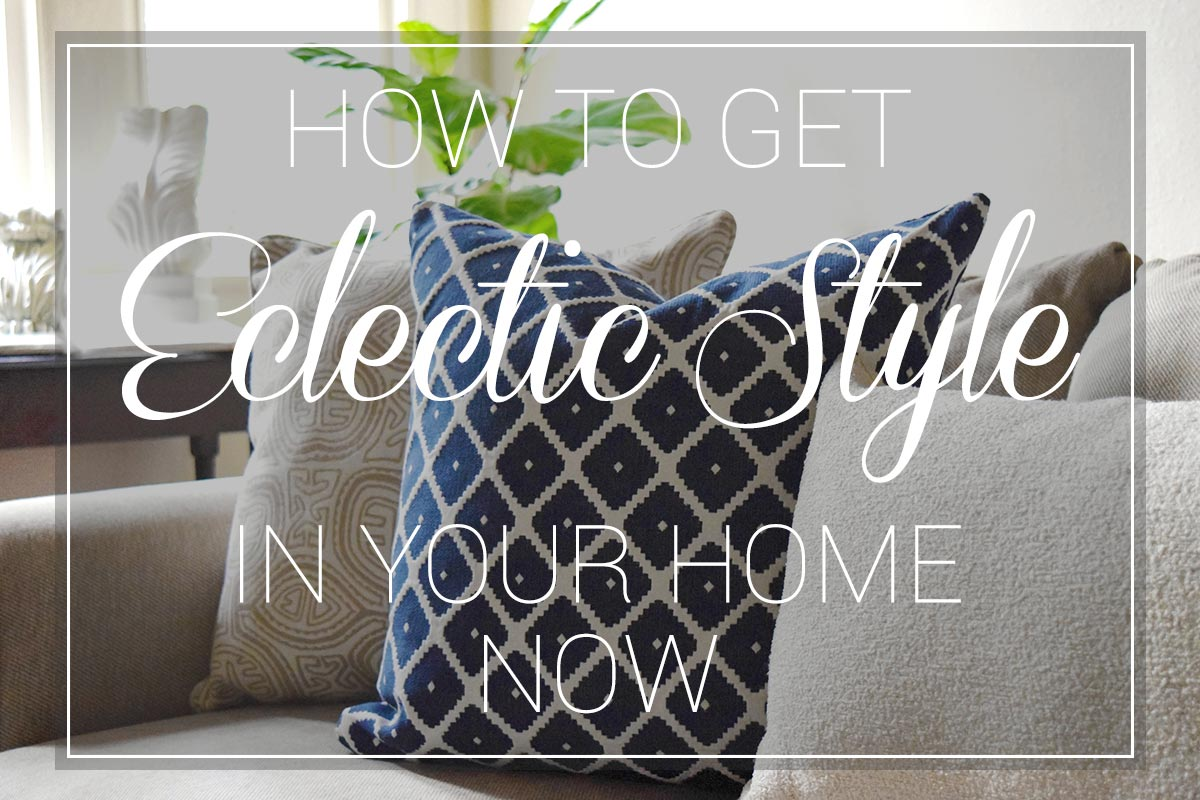How to Get Eclectic Style in Your Home Now