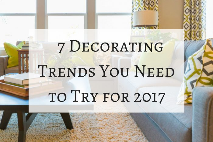 7 Decorating Trends You Need to Try for 2017