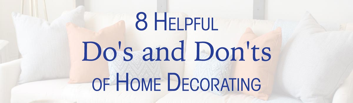 8 Helpful Dos and Don'ts of Home Decorating