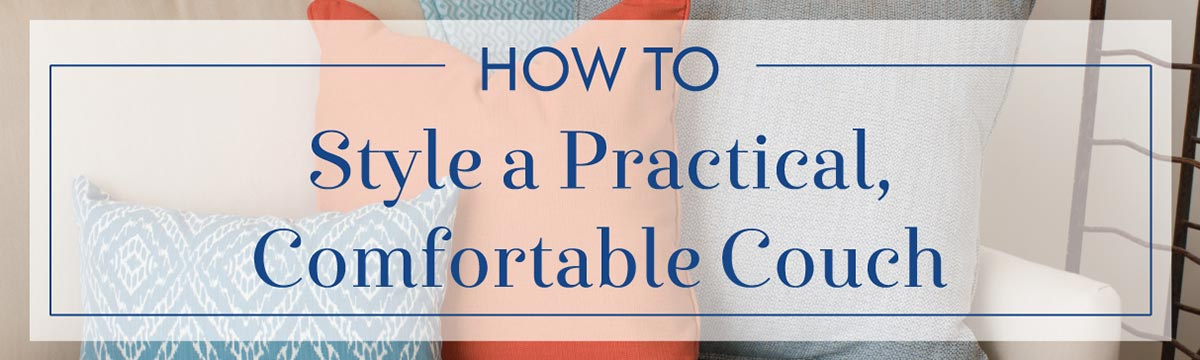 How to Style a Practical Comfortable Couch