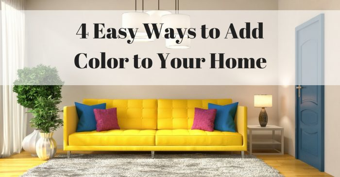4 Easy Ways to Add Color to Your Home