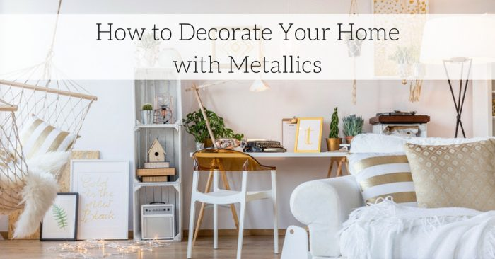 How to Decorate Your Home with Metallics