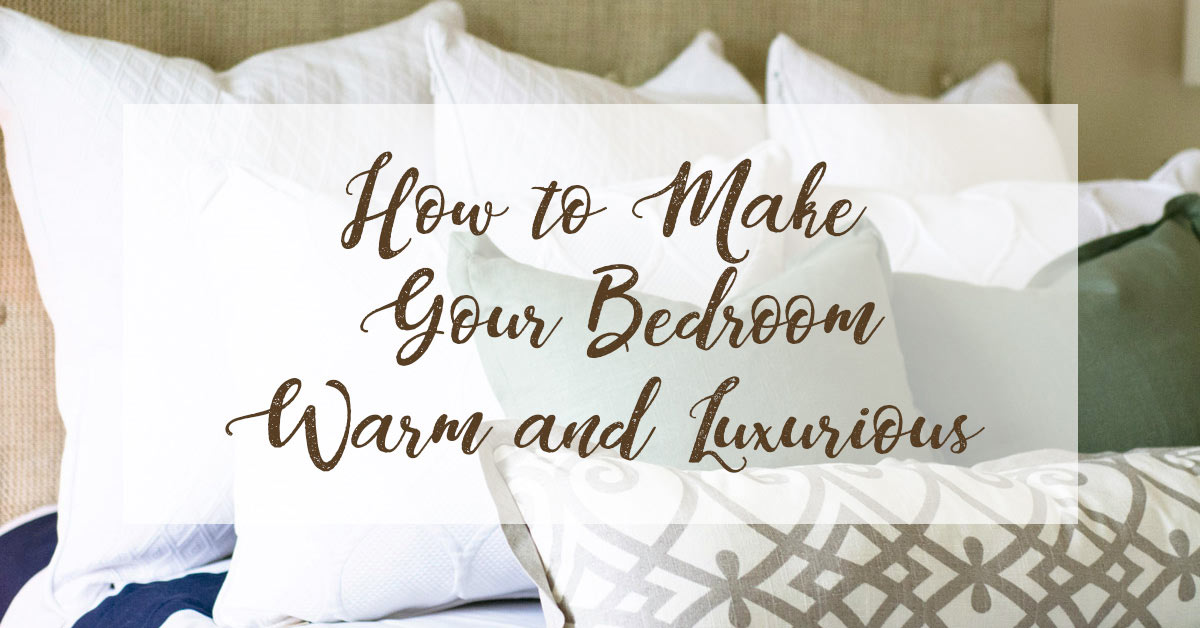 How to Make Your Bedroom Warm and Luxurious