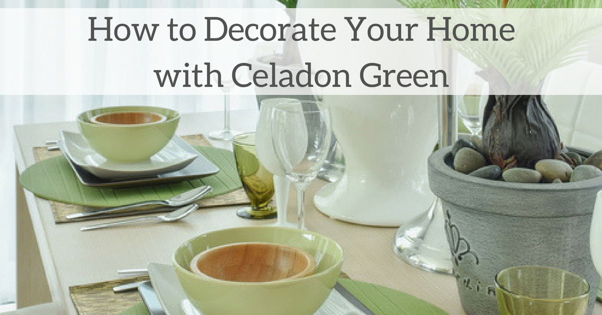 How to Decorate Your Home with Celadon Green