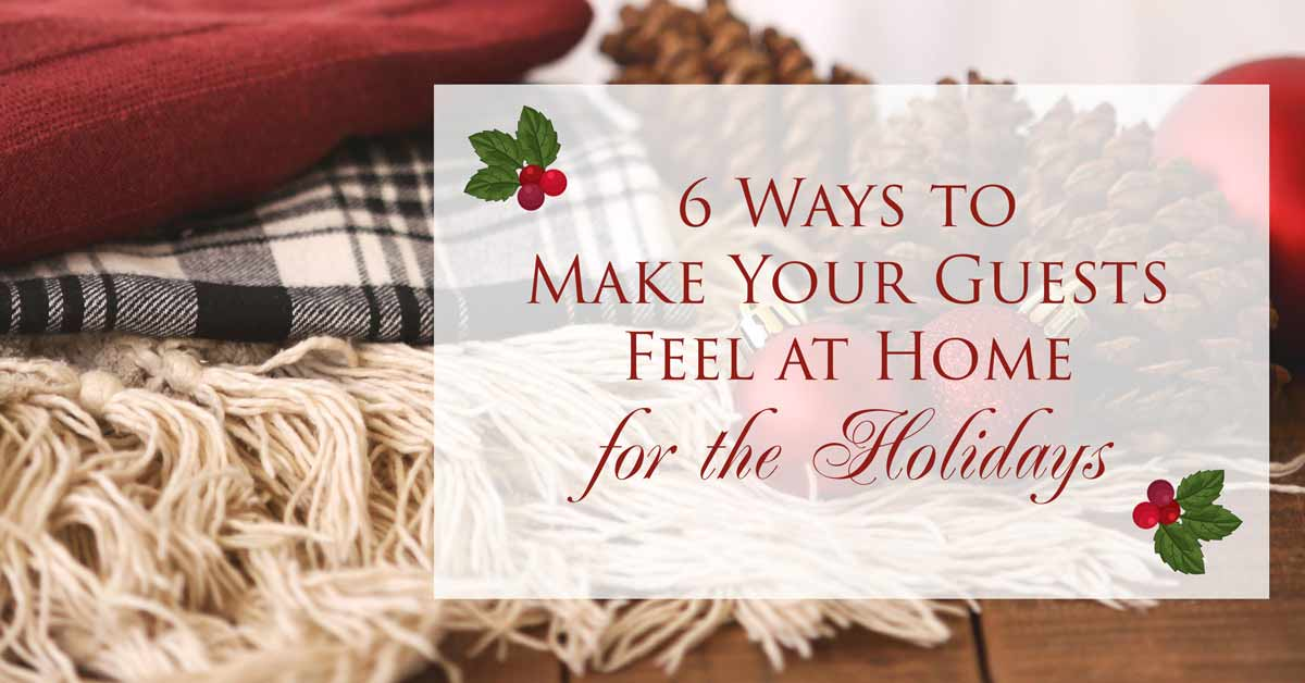 6 Ways to Make Your Guests Feel at Home for the Holidays